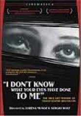 Rent I Don't Know What Your Eyes Have Done ... on DVD