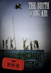 Rent 30 for 30: The Birth of Big Air on DVD